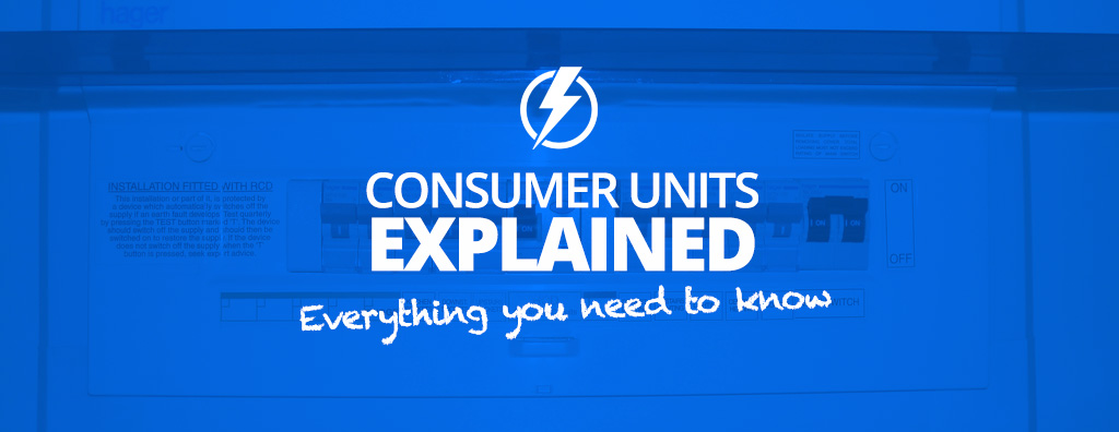 Consumer Units Explained – EVERYTHING You Need to Know ... on