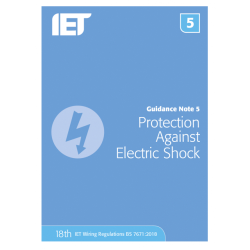 IET Guidance Note 5 Protection Against Electrical Shock Publication updated for the 18th Edition