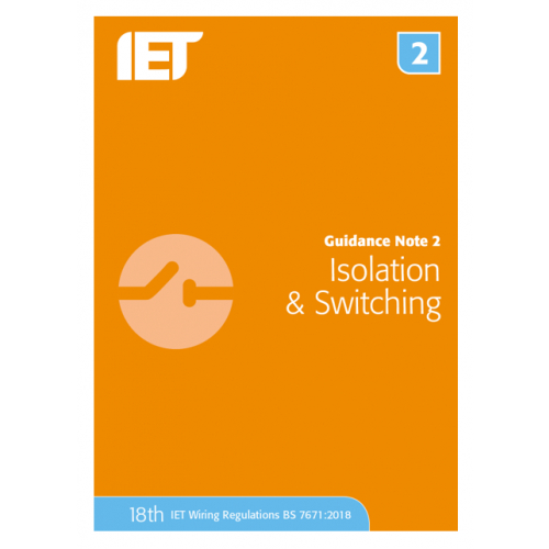 IET Guidance Note 2 Isolation And Switching Publication updated for the 18th Edition